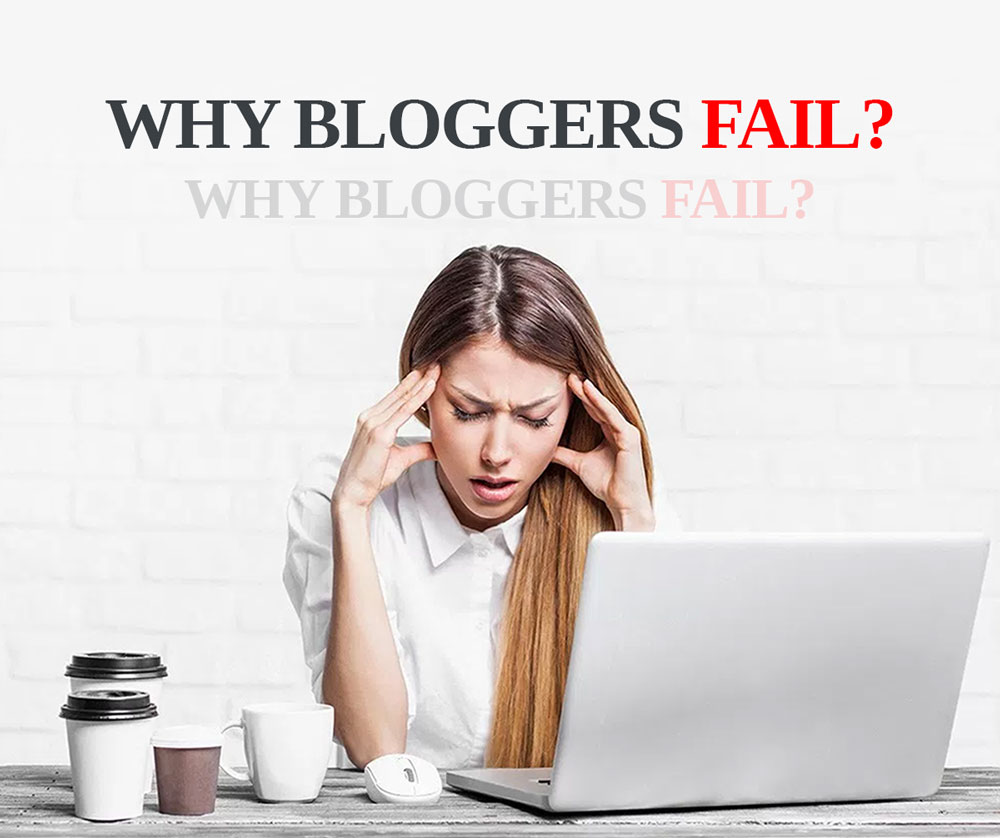 10 Reasons Why Most Bloggers Fail and Stop Blogging